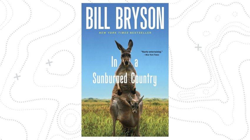 In a Sunburned Country (aka Down Under) - Bill Bryson